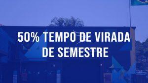 Read more about the article 50% TEMPO DE VIRADA DE SEMESTRE